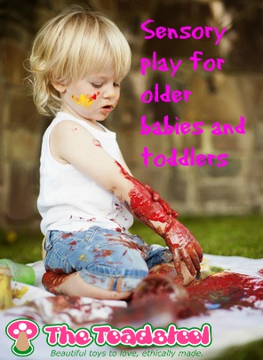 Sensory play for older babies and toddlers~ TheToadstool.co.uk